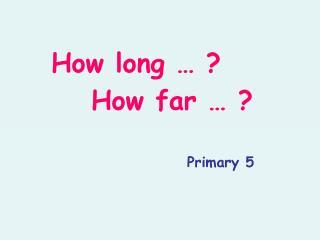 How long … ?