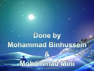 Done by Mohammad  Binhussein & Mohammad Mini