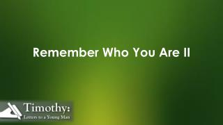 Remember Who You Are II