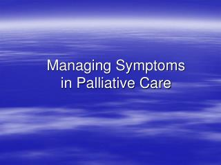 Managing Symptoms in Palliative Care