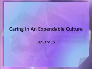 Caring in An Expendable Culture