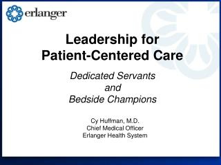 Leadership for  Patient-Centered Care Dedicated Servants and Bedside Champions