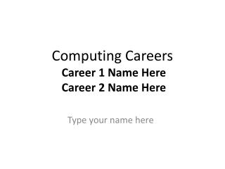 Computing Careers Career 1 Name Here Career 2 Name Here