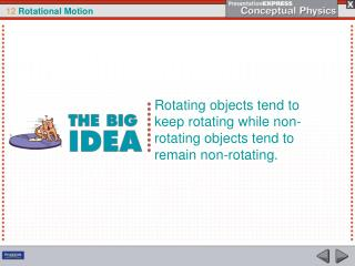 Rotating objects tend to keep rotating while non-rotating objects tend to remain non-rotating.