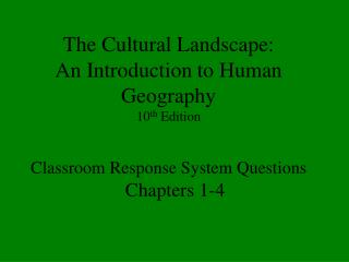 The Cultural Landscape:  An Introduction to Human Geography 10 th  Edition