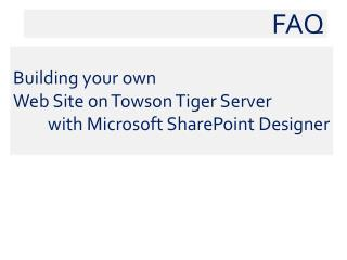 Building your own  Web Site on Towson Tiger Server          with Microsoft SharePoint Designer
