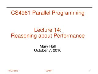 CS4961 Parallel Programming Lecture 14:  Reasoning about Performance Mary Hall October 7, 2010