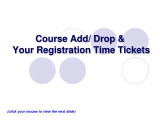 Course Add/ Drop &  Your Registration Time Tickets