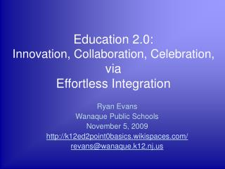 Education 2.0:  Innovation, Collaboration, Celebration, via  Effortless Integration