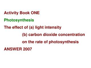 Activity Book ONE Photosynthesis The effect of (a) light intensity (b) carbon dioxide concentration on the rate of p