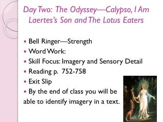 Day Two:  The Odyssey—Calypso, I Am  Laertes's  Son and The Lotus Eaters
