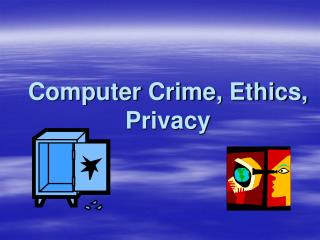 Computer Crime, Ethics, Privacy