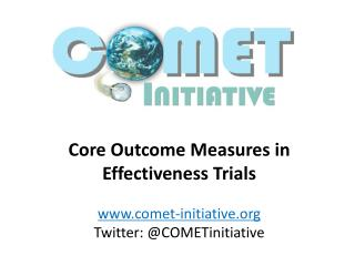 Core Outcome Measures in Effectiveness Trials comet-initiative Twitter: @ COMETinitiative
