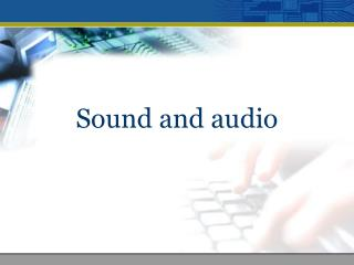 Sound and audio