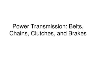 Power Transmission: Belts, Chains, Clutches, and Brakes