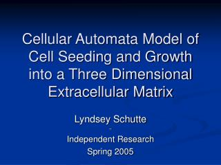 Cellular Automata Model of Cell Seeding and Growth into a Three Dimensional Extracellular Matrix