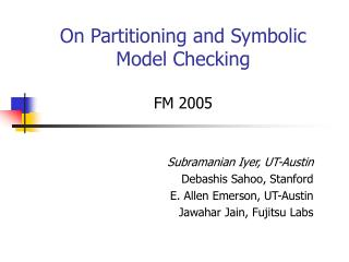 On Partitioning and Symbolic Model Checking FM 2005