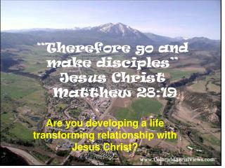 """Therefore go and make disciples""  Jesus Christ  Matthew 28:19"