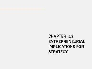 CHAPTER  13 ENTREPRENEURIAL IMPLICATIONS FOR STRATEGY