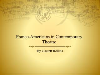 Franco-Americans in Contemporary Theatre