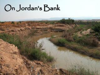 On Jordan's Bank