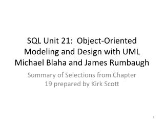 SQL Unit 21:  Object-Oriented Modeling and Design with UML Michael  Blaha  and James  Rumbaugh