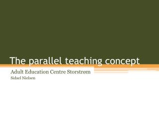 The parallel teaching concept