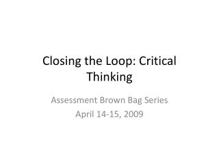 Closing the Loop: Critical Thinking
