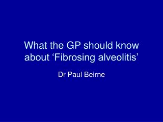 What the GP should know about 'Fibrosing alveolitis'