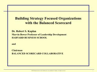 Building Strategy Focused Organizations with the Balanced Scorecard Dr. Robert S. Kaplan