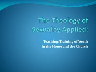 The Theology of  Sexuality Applied: