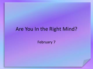 Are You In the Right Mind?