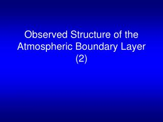 Observed Structure of the Atmospheric Boundary Layer (2)