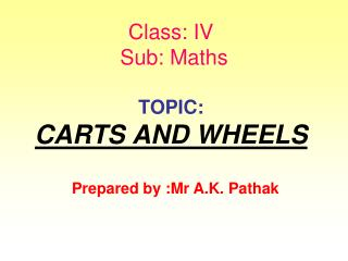 Class: IV      Sub: Maths TOPIC: CARTS AND WHEELS
