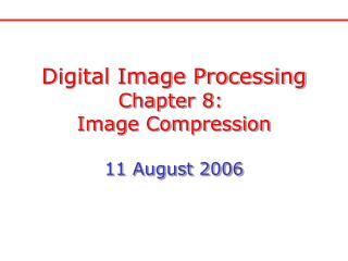 Digital Image Processing Chapter 8:  Image Compression 11 August 2006