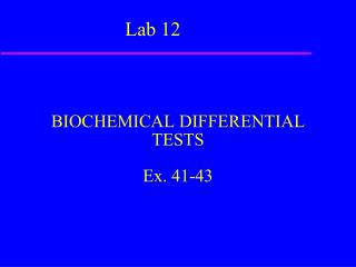 BIOCHEMICAL DIFFERENTIAL TESTS Ex. 41-43