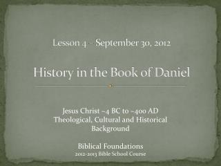Lesson 4 – September 30, 2012 History in the Book of Daniel