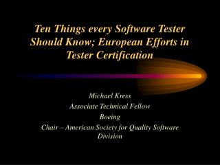 Ten Things every Software Tester Should Know; European Efforts in Tester Certification