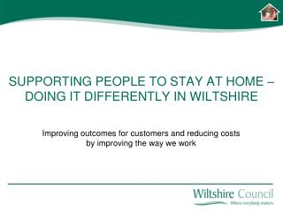 SUPPORTING PEOPLE TO STAY AT HOME –DOING IT DIFFERENTLY IN WILTSHIRE