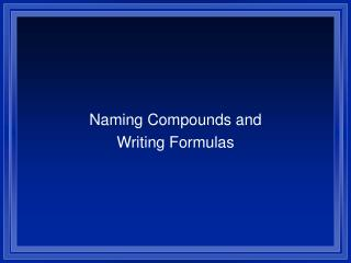 Naming Compounds and Writing Formulas