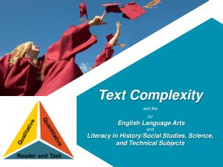 Text Complexity  and the for English Language Arts  and