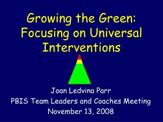 Growing the Green: Focusing on Universal Interventions