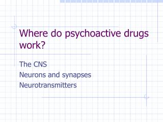 Where do psychoactive drugs work?