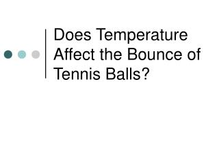 Does Temperature Affect the Bounce of Tennis Balls?