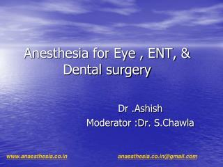 Anesthesia for Eye , ENT, & Dental surgery