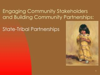 Engaging Community Stakeholders and Building Community Partnerships: State-Tribal Partnerships