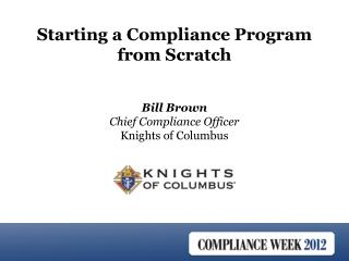 Bill Brown Chief Compliance Officer Knights of Columbus