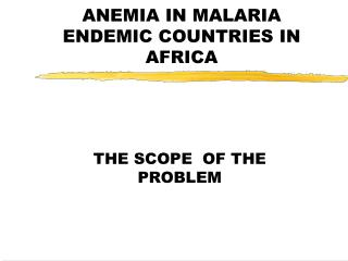 ANEMIA IN MALARIA ENDEMIC COUNTRIES IN  AFRICA