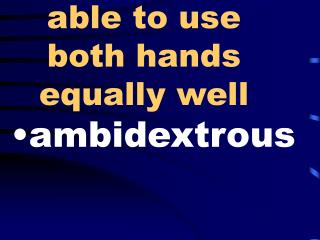 able to use both hands equally well