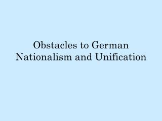 Obstacles to German Nationalism and Unification